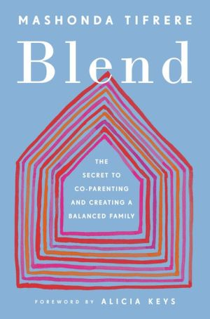 Blend: The Secret to Co-Parenting and Creating a Balanced Family