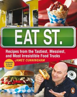 Eat St.: Recipes from the Tastiest, Messiest, and Most Irresistible Food Trucks