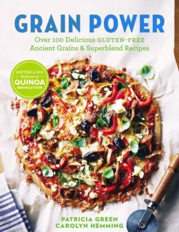 Grain Power: Over 100 Delicious Gluten-Free Ancient Grains & Superblend Recipes