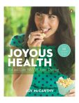 Book Cover Image. Title: Joyous Health:  Eat and Live Well Without Dieting, Author: Joy McCarthy