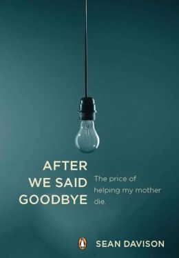 After We Say Goodbye: The Price of Helping My Mother Die