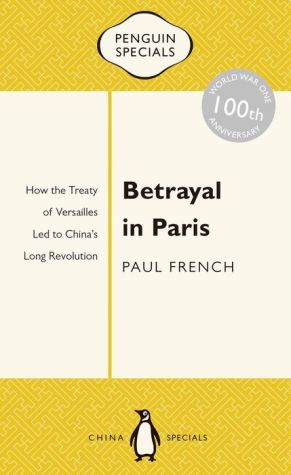Betrayal in Paris: How the Treaty of Versailles Led to China's Long Revolution