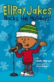 Book Cover Image. Title: EllRay Jakes Rocks the Holidays!, Author: Sally Warner