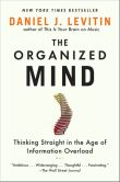 Book Cover Image. Title: The Organized Mind:  Thinking Straight in the Age of Information Overload, Author: Daniel J. Levitin