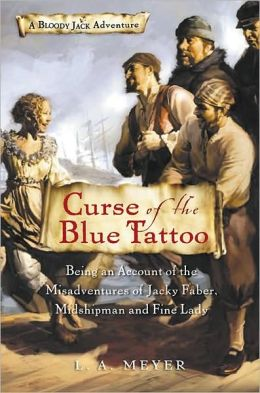 Curse of the Blue Tattoo: Being an Account of the Misadventures of Jacky Faber, Midshipman and Fine Lady