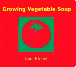 Growing Vegetable Soup: Lap-Sized Board Book