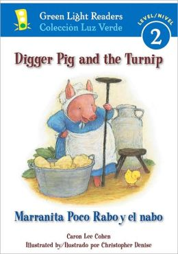Digger Pig and the Turnip/Marranita Poco Rabo y el nabo (Green Light Readers Level 2 Series)