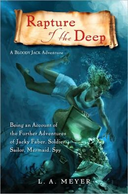 Rapture of the Deep: Being an Account of the Further Adventures of Jacky Faber, Soldier, Sailor, Mermaid, Spy (Bloody Jack Adventure Series #7)