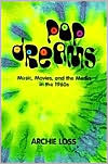 Pop Dreams: Music, Movies, and the Media in the American 1960's