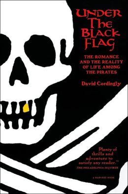 Under the Black Flag: The Romance and Reality of Life Among the Pirates