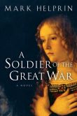 Book Cover Image. Title: A Soldier of the Great War, Author: Mark Helprin