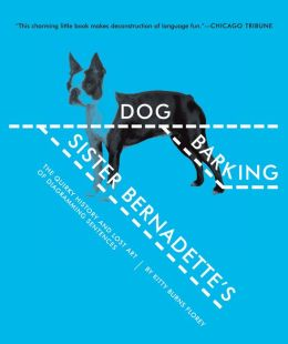 Sister Bernadette's Barking Dog: The Quirky History and Lost Art of Diagramming Sentences