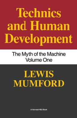 Technics and Human Development: The Myth of the Machine, Vol. I