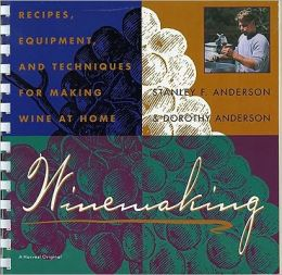 Winemaking: Recipes, Equipment, and Techniques for Making Wine at Home