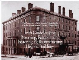 Secretary of the Interior's Standards for the Treatment of Historic Properties with Guidelines for Preserving, Rehabilitating, Restoring, and Reconstructing Historic Buildings