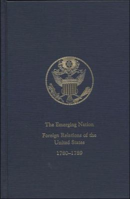 Emerging Nation, V. 3: A Documentary History of the Foreign Relations of the United States Under the Articles of Confederation, 1780-1789