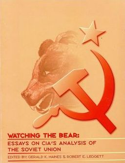 Watching the Bear: Essays on CIA's Analysis of the Soviet Union