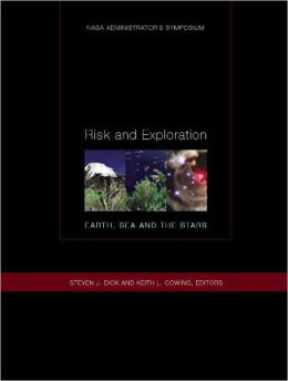 Risk and Exploration, Earth, Sea, and the Stars: NASA Administrator's Symposium, September 26-29, 2004, Naval Postgraduate School, Monterrey, California