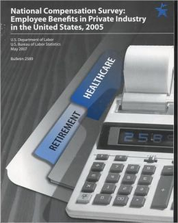 National Compensation Survey, Employee Benefits in Private Industry in the United States, 2005