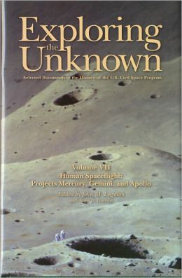 Exploring the Unknown: Selected Documents in the History of the U.S. Civil Space Program, Volume VII: Human Spaceflight, Projects Mercury, Gemini, and Apollo: Human Spaceflight, Projects Mercury, Gemini, and Apollo