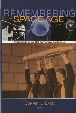 Remembering the Space Age: Proceedings of the 50th Anniversary Conference: Proceedings on the 50th Anniversary Conference