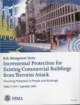 Incremental Protection for Existing Commercial Buildings from Terrorist Attack: Providng Protection to People and Buildings: Providing Protection to P