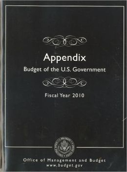 Appendix, Budget of the United States Government, Fiscal Year 2010