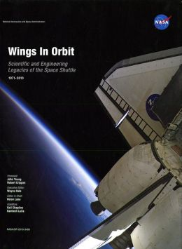 Wings in Orbit: Scientific and Engineering Legacies of the Space Shuttle, 1971-2010