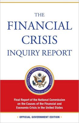 The Financial Crisis Inquiry Report: Final Report of the National Commission on the Causes of the Financial and Economic Crisis in the United States: Final Report of the National Commission on the Causes of the Financial and Economic Crisis in the United