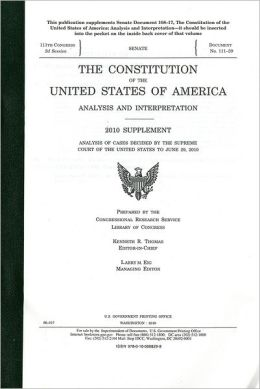The Consitution of the United States of America Analysis and Interpretation, 2010 Supplement, Analysis of Cases Decided by the Supreme Court of the United States to June 29. 2010