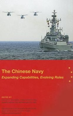 The Chinese Navy: Expanding Capabilities, Evolving Roles: Expanding Capabilities, Evolving Roles