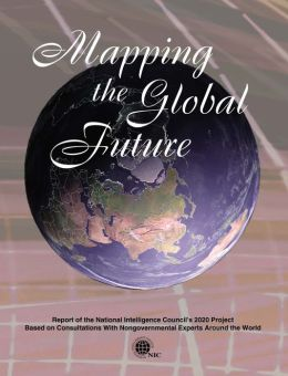 Mapping the Global Future: Report of the National Intelligence Council's 2020 Project