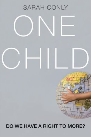One Child: Do We Have a Right to More?: Do We Have a Right to More?
