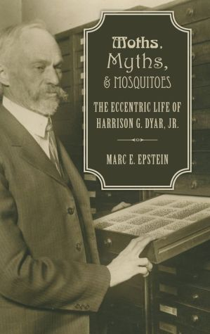 Moths, Myths, and Mosquitoes: The Eccentric Life of Harrison Dyar