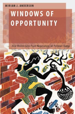 Windows of Opportunity: How Women Seize Peace Negotiations for Political Change