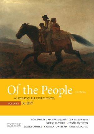 Of the People: A History of the United States, Volume I: To 1877