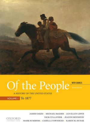 Of the People: A History of the United States, Volume I: To 1877, with Sources
