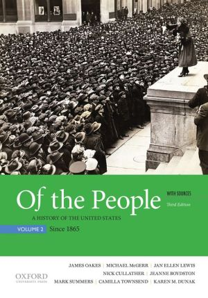 Of the People: A History of the United States, Volume 2: Since 1865, with Sources