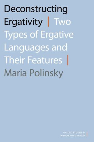 Deconstructing Ergativity: Two Types of Ergative Languages and Their Features
