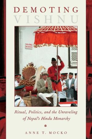 Demoting Vishnu: Ritual, Politics, and the Unraveling of Nepal's Hindu Monarchy