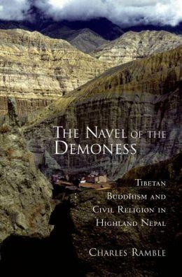 The Navel of the Demoness: Tibetan Buddhism and Civil Religion in Highland Nepal : Tibetan Buddhism and Civil Religion in Highland Nepal