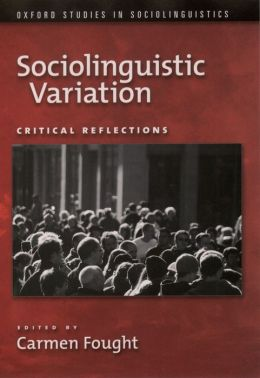 Sociolinguistic Variation: Critical Reflections : Critical Reflections