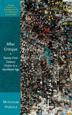 After Critique: Twenty-First-Century Fiction in a Neoliberal Age