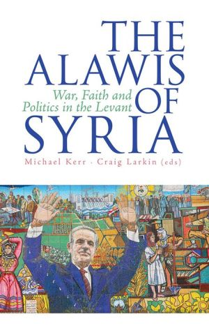 The 'Alawis of Syria: War, Faith and Politics in the Levant