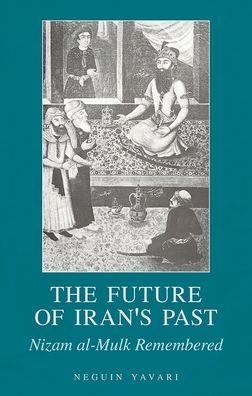 The Future of Iran's Past: Nizam al-Mulk Remembered