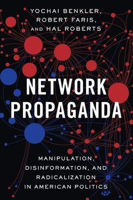 Book Network Propaganda: Manipulation, Disinformation, and Radicalization in American Politics