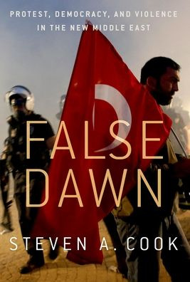 Book False Dawn: Protest, Democracy, and Violence in the New Middle East|Paperback
