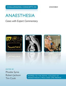 Challenging Concepts in Anaesthesia: A case-based approach with expert commentary