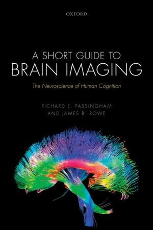 A Short Guide to Brain Imaging: The Neuroscience of Human Cognition: The Neuroscience of Human Cognition