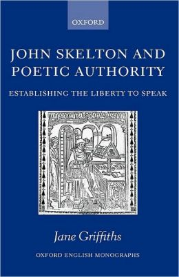 John Skelton and Poetic Authority: Defining the Liberty to Speak